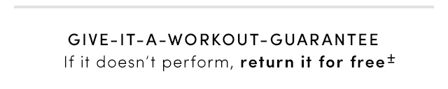 GIVE-IT-A-WORKOUT-GUARANTEE   If it doesn't perform, return it for free*